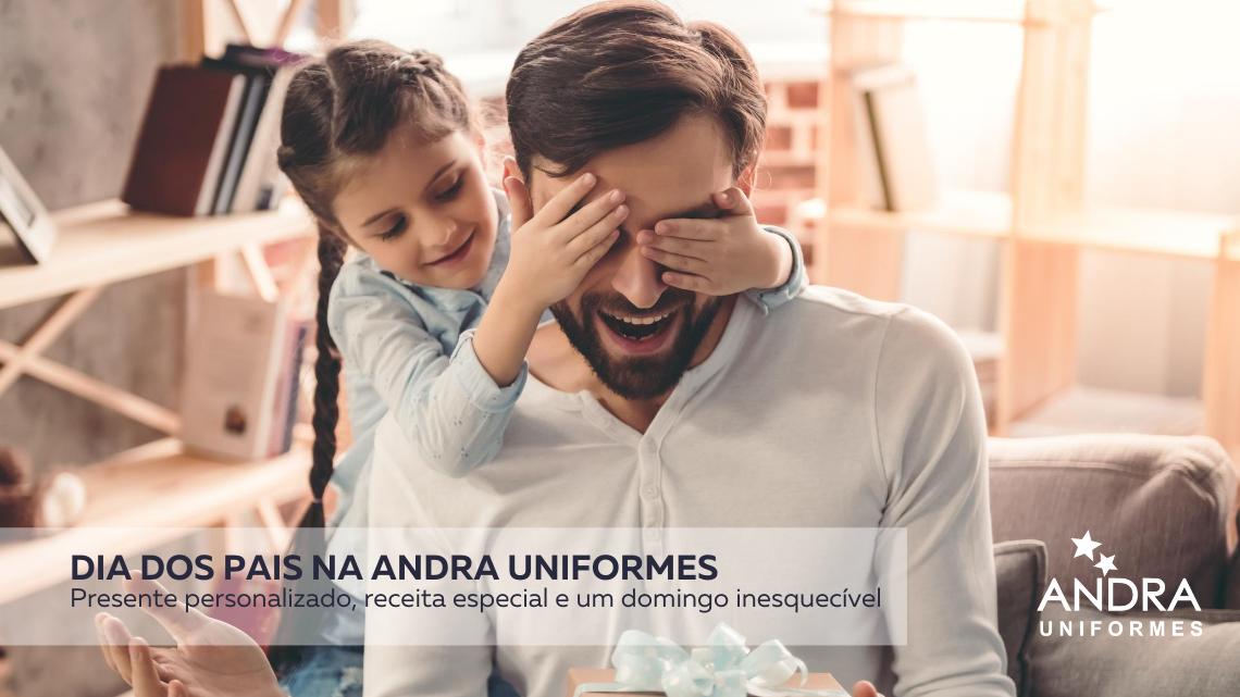 Dia dos Pais Andra Uniformes: uma data que emociona a nossa marca.